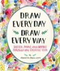 Draw Every Day, Draw Every Way (Guided Sketchbook) : Sketch, Paint, and Doodle Through One Creative Year - Book