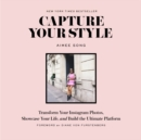 Capture Your Style : Transform Your Instagram Images, Showcase Your Life, and Build the Ultimate Platform - Book