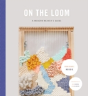 On the Loom : A Modern Weaver's Guide - Book