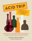 Acid Trip: Travels in the World of Vinegar : With Recipes from Leading Chefs, Insights from Top Producers, and Step-by-Step Instructions on How to Make Your Own - Book