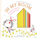 In My Room : A Book of Creativity and Imagination - Book