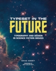 Typeset in the Future: : Typography and Design in Science Fiction Movies - Book