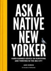 Ask a Native New Yorker : Hard-Earned Advice on Surviving and Thriving in the Big City - Book
