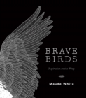 Brave Birds : Inspiration on the Wing - Book