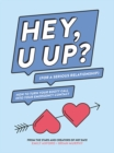HEY, U UP? (For a Serious Relationship) : How to Turn Your Booty Call into Your Emergency Contact - Book