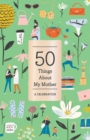 50 Things About My Mother (Fill-in Gift Book) : A Celebration - Book