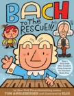 Bach to the Rescue!!! : How a Rich Dude Who Couldn't Sleep Inspired the Greatest Music Ever - Book