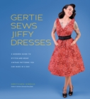 Gertie Sews Jiffy Dresses : A Modern Guide to Stitch-and-Wear Vintage Patterns You Can Make in a Day - Book