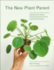 The New Plant Parent : Develop Your Green Thumb and Care for Your House-Plant Family - Book