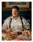 Matty Matheson: A Cookbook - Book