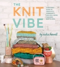 The Knit Vibe : A Knitter's Guide to Creativity, Community, and Well-being for Mind, Body & Soul - Book