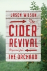 The Cider Revival: Dispatches from the Orchard - Book