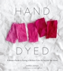 Hand Dyed:A Modern Guide to Dyeing in Brilliant Color for You and : A Modern Guide to Dyeing in Brilliant Color for You and Your Home - Book