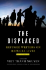 Displaced, The:Refugee Writers on Refugee Lives : Refugee Writers on Refugee Lives - Book