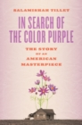 In Search of the Color Purple: The Story of Alice Walker's Masterpiece - Book