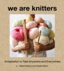 We Are Knitters: Knitspiration to Take Anywhere and Everywhere - Book