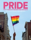 PRIDE : Fifty Years of Parades and Protests from the Photo Archives of the New York Times - Book