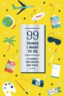 99 Things I Want to Do (Guided Journal):A Journal for Dreams and : A Journal for Dreams and Goals - Book