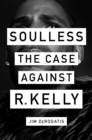 Soulless : The Case Against R. Kelly - Book