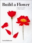 Build a Flower : A Beginner's Guide to Paper Flowers - Book