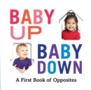 Baby Up, Baby Down : A First Book of Opposites - Book