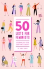 50 Lists for Feminists (Guided Journal) : Journaling for Empowerment - Book