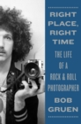 Right Place, Right Time : The Life of a Rock & Roll Photographer - Book