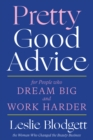 Pretty Good Advice : For People Who Dream Big and Work Harder - Book