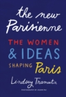The New Parisienne : The Women & Ideas Shaping Paris - Book