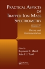 Practical Aspects of Trapped Ion Mass Spectrometry, Volume IV : Theory and Instrumentation - eBook