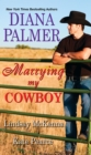 Marrying My Cowboy : A Sweet and Steamy Western Romance Anthology - eBook