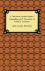 A Discourse on the Origin of Inequality and A Discourse on Political Economy - eBook