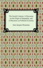 The Social Contract, A Discourse on the Origin of Inequality, and A Discourse on Political Economy - eBook