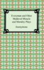 Everyman and Other Medieval Miracle and Morality Plays - eBook