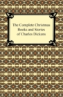 The Complete Christmas Books and Stories of Charles Dickens - eBook