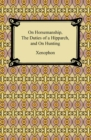 On Horsemanship, The Duties of a Hipparch, and On Hunting - eBook