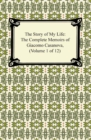 The Story of My Life (The Complete Memoirs of Giacomo Casanova, Volume 1 of 12) - eBook