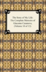 The Story of My Life (The Complete Memoirs of Giacomo Casanova, Volume 10 of 12) - eBook