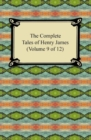 The Complete Tales of Henry James (Volume 9 of 12) : (Volume 9 of 12) - eBook