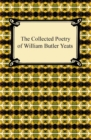 The Collected Poetry of William Butler Yeats - eBook
