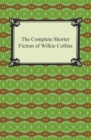 The Complete Shorter Fiction of Wilkie Collins - eBook