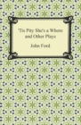 Tis Pity She's a Whore and Other Plays - eBook