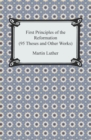 First Principles of the Reformation (95 Theses and Other Works) - eBook