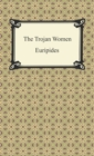 The Trojan Women - eBook