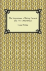 The Importance of Being Earnest and Five Other Plays - eBook