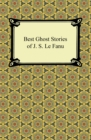 Best Ghost Stories of J. S. Le Fanu - eBook