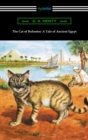 The Cat of Bubastes: A Tale of Ancient Egypt (Illustrated by John Reinhard Weguelin) - eBook