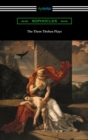 The Three Theban Plays: Antigone, Oedipus the King, and Oedipus at Colonus (Translated by Francis Storr with Introductions by Richard C. Jebb) - eBook