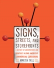 Signs, Streets, and Storefronts : A History of Architecture and Graphics along America's Commercial Corridors - Book