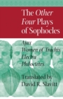 The Other Four Plays of Sophocles : Ajax, Women of Trachis, Electra, and Philoctetes - eBook